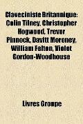 Claveciniste Britannique : Colin Tilney, Christopher Hogwood, Trevor Pinnock, Davitt Moroney...