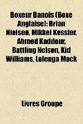 Boxeur Danois : Brian Nielsen, Mikkel Kessler, Ahmed Kaddour, Battling Nelson, Kid Williams,...