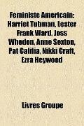 Féministe Américain : Harriet Tubman, Lester Frank Ward, Joss Whedon, Anne Sexton, Pat Calif...