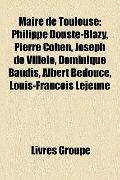 Maire de Toulouse : Philippe Douste-Blazy, Pierre Cohen, Joseph de Villèle, Dominique Baudis...