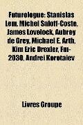 Futurologue : Stanislas Lem, Michel Saloff-Coste, James Lovelock, Aubrey de Grey, Michael E....