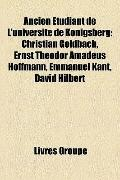 Ancien Étudiant de L'Université de Königsberg : Christian Goldbach, Ernst Theodor Amadeus Ho...