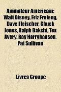 Animateur Américain : Walt Disney, Friz Freleng, Dave Fleischer, Chuck Jones, Ralph Bakshi, ...