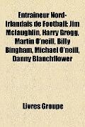 Entraîneur Nord-Irlandais de Football : Jim Mclaughlin, Harry Gregg, Martin O'neill, Billy B...