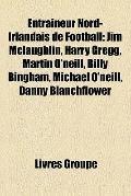 Entraineur Nord-Irlandais de Football : Jim Mclaughlin, Harry Gregg, Martin O'neill, Billy B...