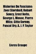 Historien du Fascisme : Zeev Sternhell, Robert Soucy, Ernst Nolte, George L. Mosse, Pierre M...