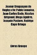 Joueur Uruguayen de Rugby À Xv : Pablo Lemoine, Juan Carlos Bado, Nicolas Brignoni, Diego Ag...
