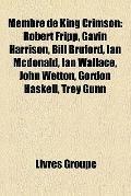 Membre de King Crimson : Robert Fripp, Gavin Harrison, Bill Bruford, Ian Mcdonald, Ian Walla...