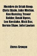 Membre de Uriah Heep : Chris Slade, John Wetton, Ken Hensley, Trevor Bolder, David Byron, Le...