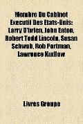 Membre du Cabinet Exécutif Des États-Unis : Larry O'brien, John Eaton, Robert Todd Lincoln, ...