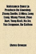 Naissance Dans la Province du Liaoning : Zhang Zuolin, Li Nina, Lang Lang, Wang Yimei, Zhao ...
