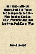 Naissance À Daegu : Kimera, Park Chu-Young, Lee Seung-Yeop, Roh Tae-Woo, Stephen Kim Sou-Hwa...
