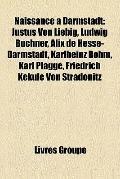 Naissance À Darmstadt : Justus Von Liebig, Ludwig Büchner, Alix de Hesse-Darmstadt, Karlhein...