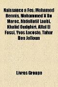 Naissance À Fès : Mohamed Bennis, Mohammed V du Maroc, Abdellatif laâbi, Khalid Oudghiri, Al...