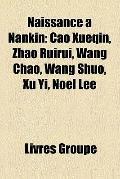 Naissance À Nankin : Cao Xueqin, Zhao Ruirui, Wang Chao, Wang Shuo, Xu Yi, Noël Lee