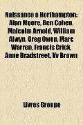 Naissance À Northampton : Alan Moore, Ben Cohen, Malcolm Arnold, William Alwyn, Greg Owen, M...