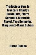 Traducteur Vers le Français : Charles Baudelaire, Pierre Corneille, Gérard de Nerval, Yves B...
