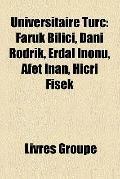 Universitaire Turc : Faruk Bilici, Dani Rodrik, Erdal inönü, Afet Inan, Hicri Fisek