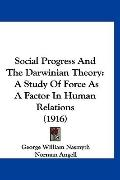 Social Progress and the Darwinian Theory : A Study of Force As A Factor in Human Relations (...