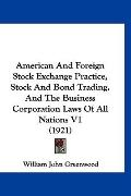 American and Foreign Stock Exchange Practice, Stock and Bond Trading, and the Business Corpo...