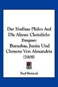 Der Einfluss Philos Auf Die Alteste Christliche Exegese: Barnabas, Justin Und Clemens Von Al...