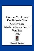 Goethes Verehrung Der Kaiserin Von Oesterreich: Maria Ludovica Beatrix Von Este (1886) (Germ...