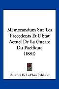Memorandum Sur Les Precedents Et L'Etat Actuel De La Guerre Du Pacifique (1881) (French Edit...