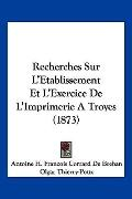 Recherches Sur L'Etablissement Et L'Exercice De L'Imprimerie A Troyes (1873) (French Edition)
