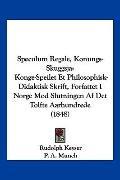 Speculum Regale, Konungs-Skuggsja: Konge-Speilet Et Philosophisk-Didaktisk Skrift, Forfattet...