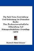 Das Spiel Seine Entwicklung Und Bedeutung Im Deutschen Recht: Eine Rechtswissenschaftliche A...