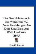 Das Geschichtenbuch Des Wanderers V2: Neue Erzahlungen Aus Dorf Und Birg, Aus Wald Und Welt ...