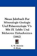 Neues Jahrbuch Fur Mineralogie Geologie Und Palaeontologie V1: Mit IX Tafeln Und Mehreren Ho...