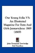 Our Young Folks V5: An Illustrated Magazine For Boys And Girls January-June 1869 (1869)