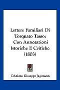 Lettere Familiari Di Torquato Tasso: Con Annotazioni Istoriche E Critiche (1803) (Italian Ed...