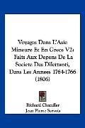 Voyages Dans L'Asie Mineure Et En Grece V2: Faits Aux Depens De La Societe Des Dilettanti, D...