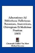 Adnotationes Ad Bibliothecas Hallerianas : Botanicam, Anatomicam, Chirvrgicam et Medicinae P...