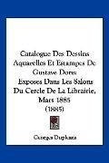Catalogue Des Dessins Aquarelles Et Estampes De Gustave Dore: Exposes Dans Les Salons Du Cer...