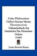 Codex Diplomaticus Ordinis Sanctae Mariae Theutonicorum : Urkundenbuch Zur Geschichte des De...