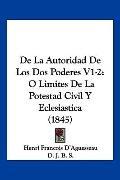 De La Autoridad De Los Dos Poderes V1-2: O Limites De La Potestad Civil Y Eclesiastica (1845...