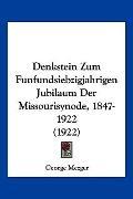 Denkstein Zum Funfundsiebzigjahrigen Jubilaum Der Missourisynode, 1847-1922 (1922) (German E...