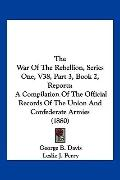 The War Of The Rebellion, Series One, V38, Part 3, Book 2, Reports: A Compilation Of The Off...