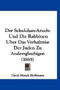 Der Schulchan-Aruch: Und Die Rabbinen Uber Das Verhaltniss Der Juden Zu Andersglaubigen (188...
