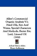 Allen's Commercial Organic Analysis V2: Fixed Oils, Fats And Waxes, Special Characters And M...