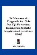 Die Myomotomie : Dargestellt an 100 in der Kgl. Universitats-Frauenklinik Zu Berlin Ausgefuh...