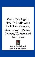 Camp Catering or How to Rustle Grub for Hikers, Campers, Mountaineers, Packers, Canoers, Hun...