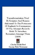 Transubstantiation Tried by Scripture and Reason : Addressed to the Protestants of England, ...