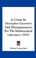 Course in Descriptive Geometry and Photogrammetry for the Mathematical Laboratory
