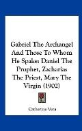 Gabriel the Archangel and Those to Whom He Spake : Daniel the Prophet, Zacharias the Priest,...