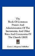 Book of Common Prayer : And Administration of the Sacraments, and Other Rites and Ceremonies...