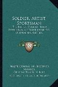 Soldier, Artist, Sportsman : The Life of General Lord Rawlinson of Trent from His Journal an...